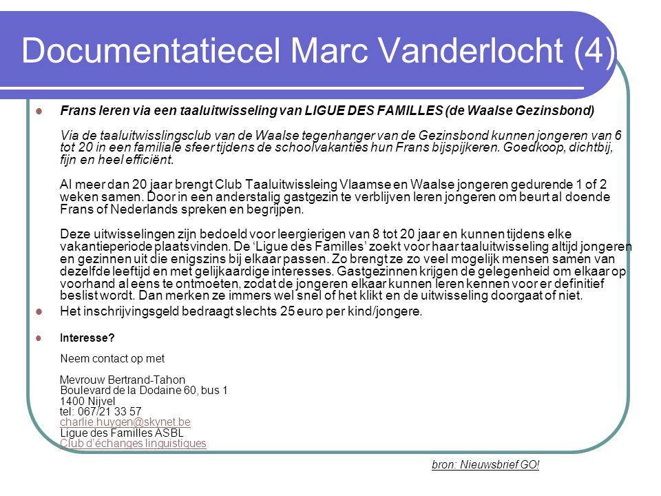 Documentatiecel Marc Vanderlocht (4) Frans leren via een taaluitwisseling van LIGUE DES FAMILLES (de Waalse Gezinsbond) Via de taaluitwisslingsclub van de Waalse tegenhanger van de Gezinsbond kunnen jongeren van 6 tot 20 in een familiale sfeer tijdens de schoolvakanties hun Frans bijspijkeren.