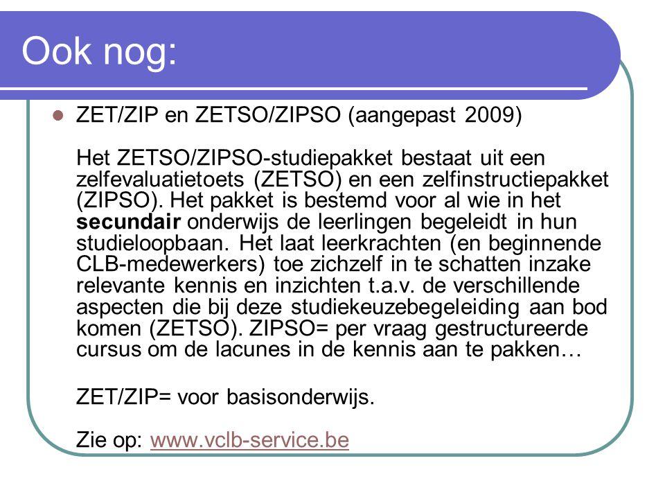 Ook nog: ZET/ZIP en ZETSO/ZIPSO (aangepast 2009) Het ZETSO/ZIPSO-studiepakket bestaat uit een zelfevaluatietoets (ZETSO) en een zelfinstructiepakket (ZIPSO).