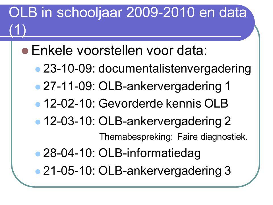 OLB in schooljaar 2009-2010 en data (1) Enkele voorstellen voor data: 23-10-09: documentalistenvergadering 27-11-09: OLB-ankervergadering 1 12-02-10: Gevorderde kennis OLB 12-03-10: OLB-ankervergadering 2 Themabespreking: Faire diagnostiek.