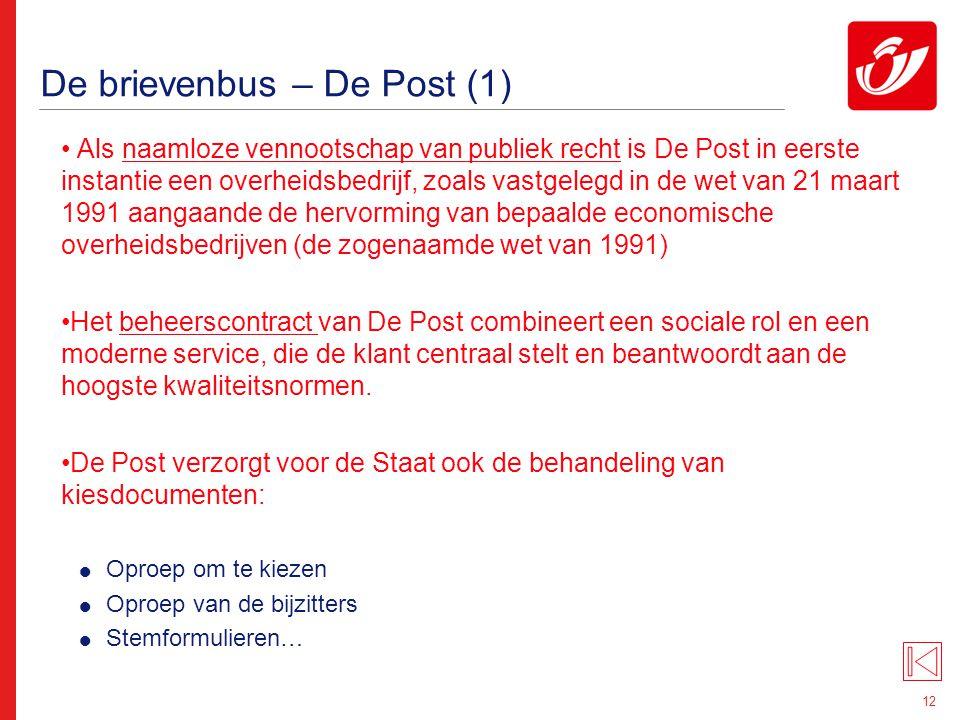 12 De brievenbus – De Post (1) Als naamloze vennootschap van publiek recht is De Post in eerste instantie een overheidsbedrijf, zoals vastgelegd in de