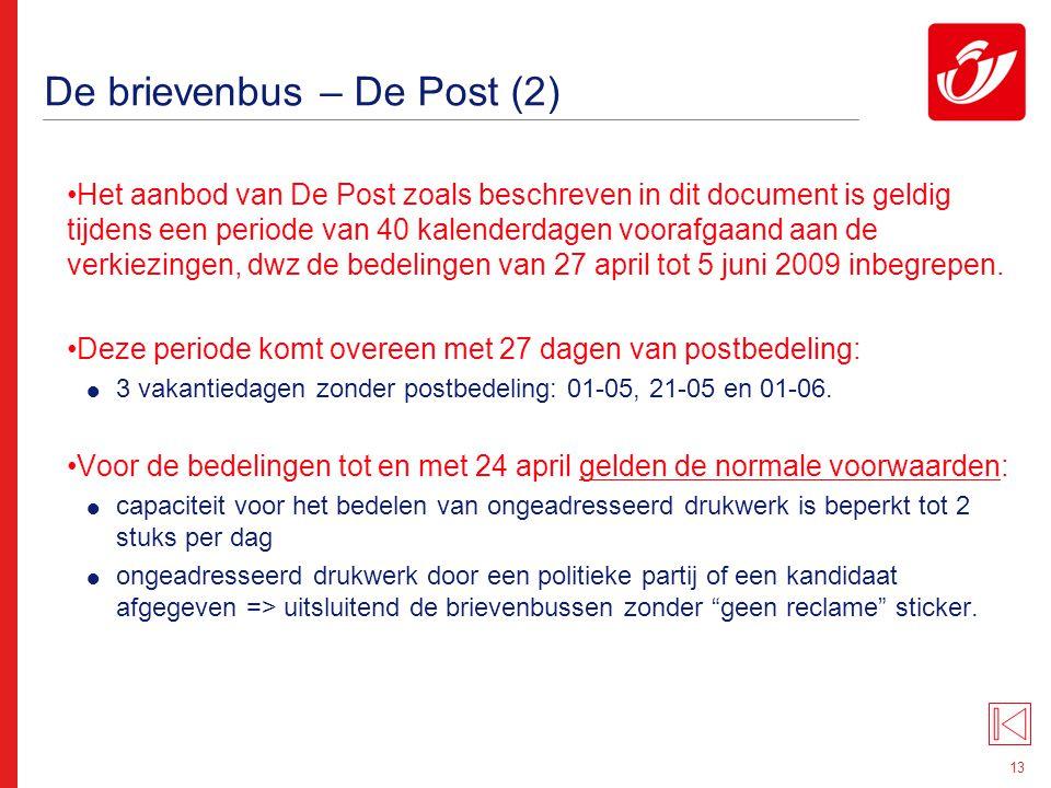 13 De brievenbus – De Post (2) Het aanbod van De Post zoals beschreven in dit document is geldig tijdens een periode van 40 kalenderdagen voorafgaand