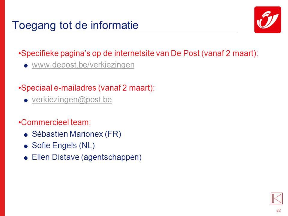 22 Toegang tot de informatie Specifieke pagina's op de internetsite van De Post (vanaf 2 maart):  www.depost.be/verkiezingen www.depost.be/verkiezing