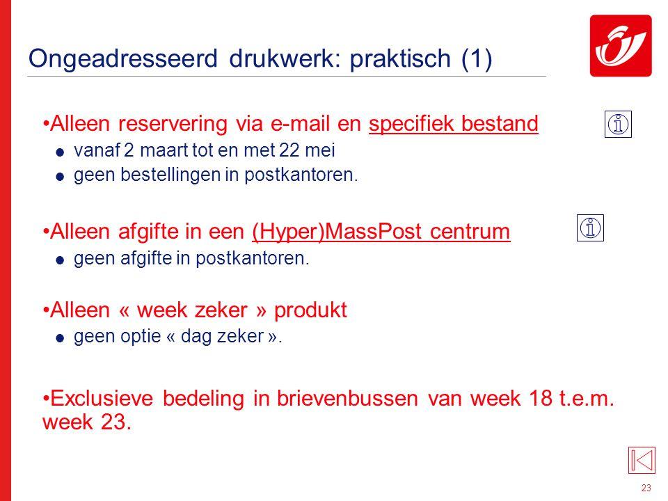 23 Ongeadresseerd drukwerk: praktisch (1) Alleen reservering via e-mail en specifiek bestand  vanaf 2 maart tot en met 22 mei  geen bestellingen in