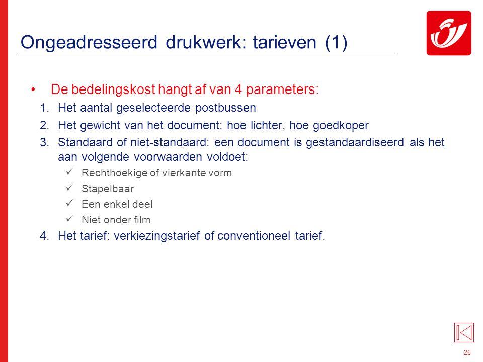 26 Ongeadresseerd drukwerk: tarieven (1) De bedelingskost hangt af van 4 parameters: 1.Het aantal geselecteerde postbussen 2.Het gewicht van het docum