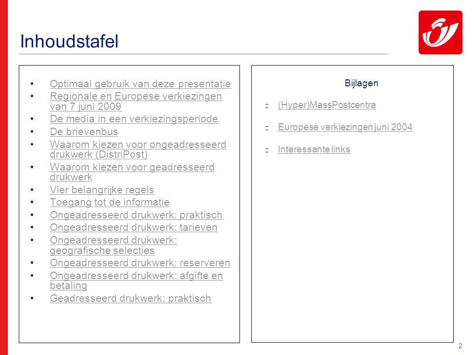 13 De brievenbus – De Post (2) Het aanbod van De Post zoals beschreven in dit document is geldig tijdens een periode van 40 kalenderdagen voorafgaand aan de verkiezingen, dwz de bedelingen van 27 april tot 5 juni 2009 inbegrepen.
