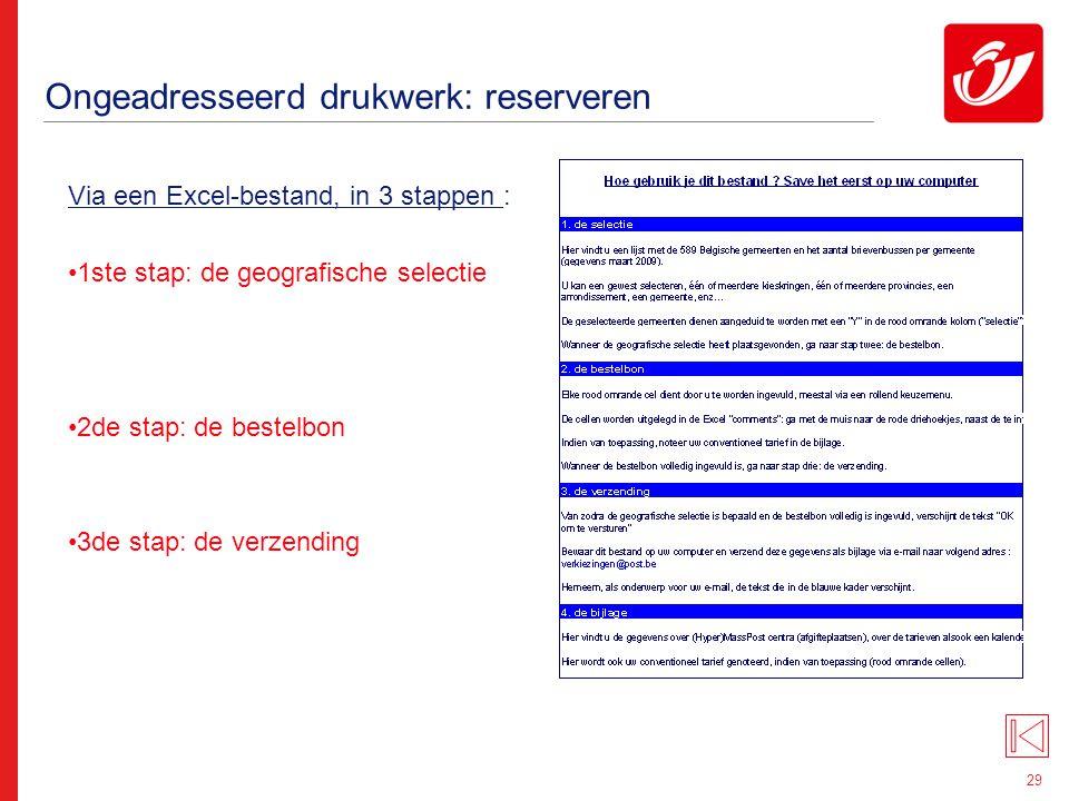 29 Ongeadresseerd drukwerk: reserveren Via een Excel-bestand, in 3 stappen : 1ste stap: de geografische selectie 2de stap: de bestelbon 3de stap: de v