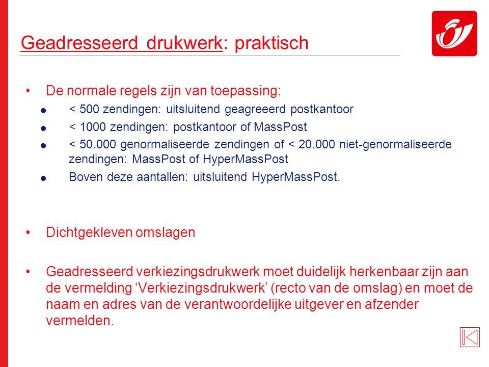 Geadresseerd drukwerk: praktisch De normale regels zijn van toepassing:  < 500 zendingen: uitsluitend geagreeerd postkantoor  < 1000 zendingen: post