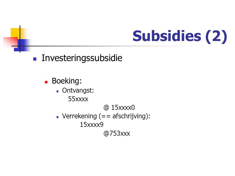 Subsidies (2) Investeringssubsidie Boeking: Ontvangst: 55xxxx @ 15xxxx0 Verrekening (== afschrijving): 15xxxx9 @753xxx