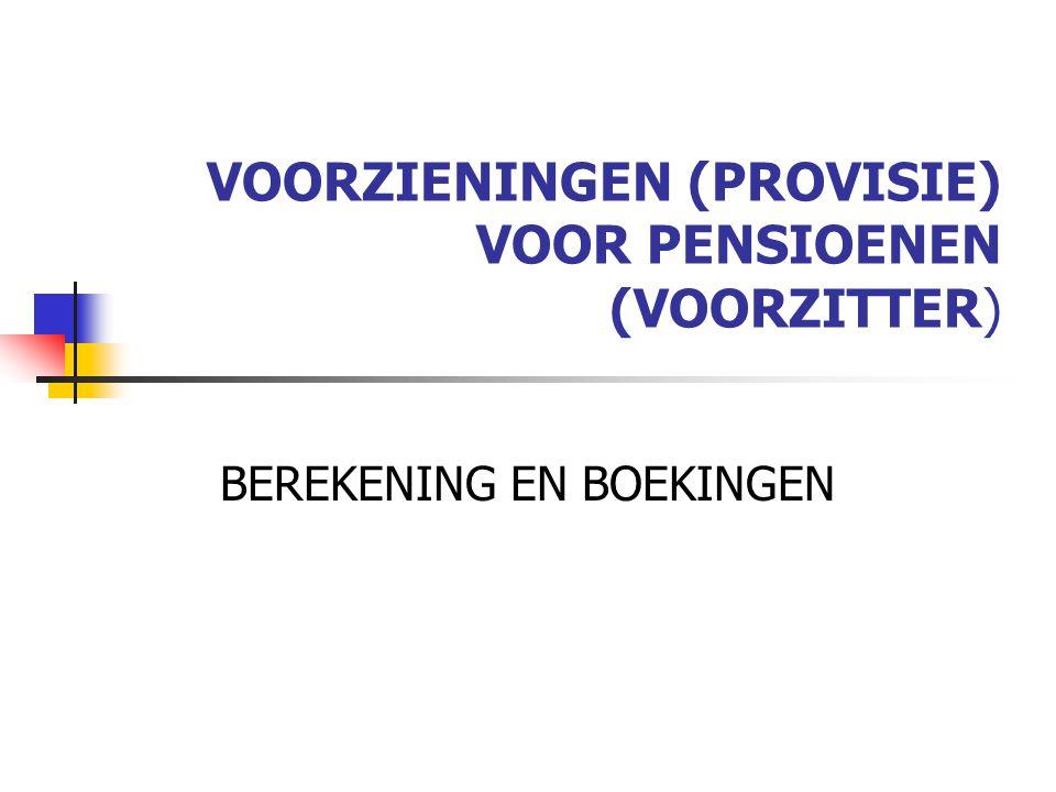 VOORZIENINGEN (PROVISIE) VOOR PENSIOENEN (VOORZITTER) BEREKENING EN BOEKINGEN