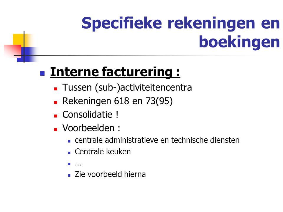 Specifieke rekeningen en boekingen Interne facturering : Tussen (sub-)activiteitencentra Rekeningen 618 en 73(95) Consolidatie .