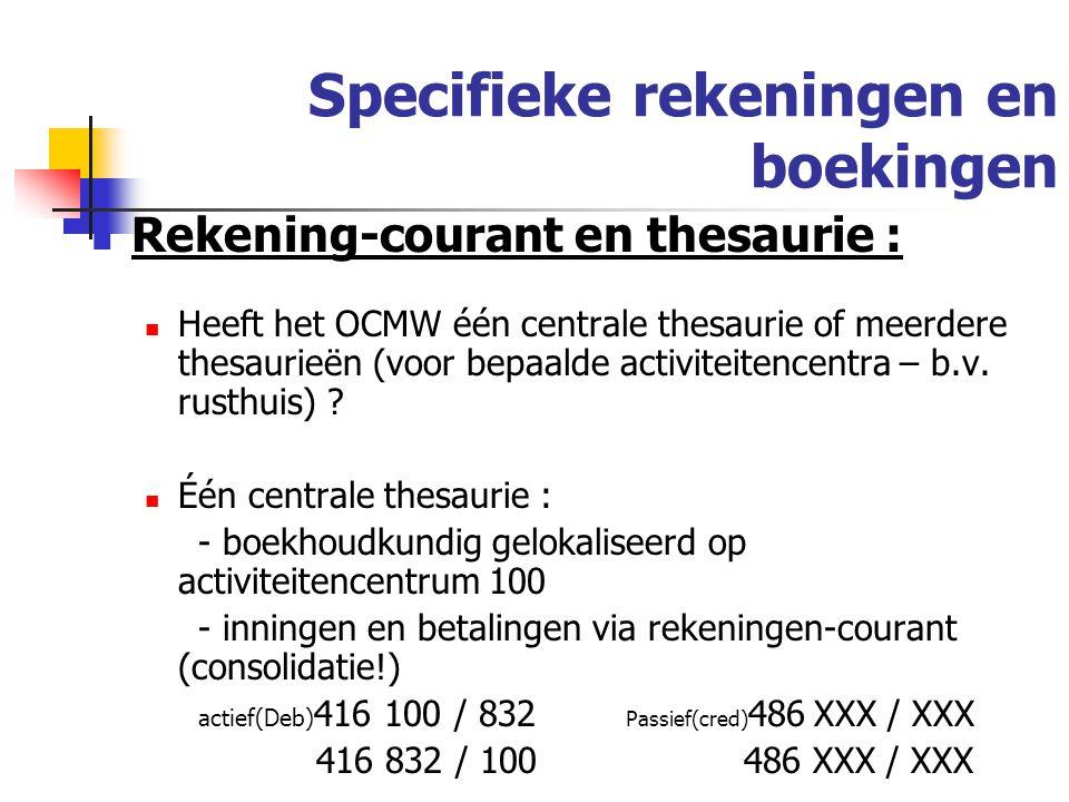 Specifieke rekeningen en boekingen Rekening-courant en thesaurie : Heeft het OCMW één centrale thesaurie of meerdere thesaurieën (voor bepaalde activiteitencentra – b.v.