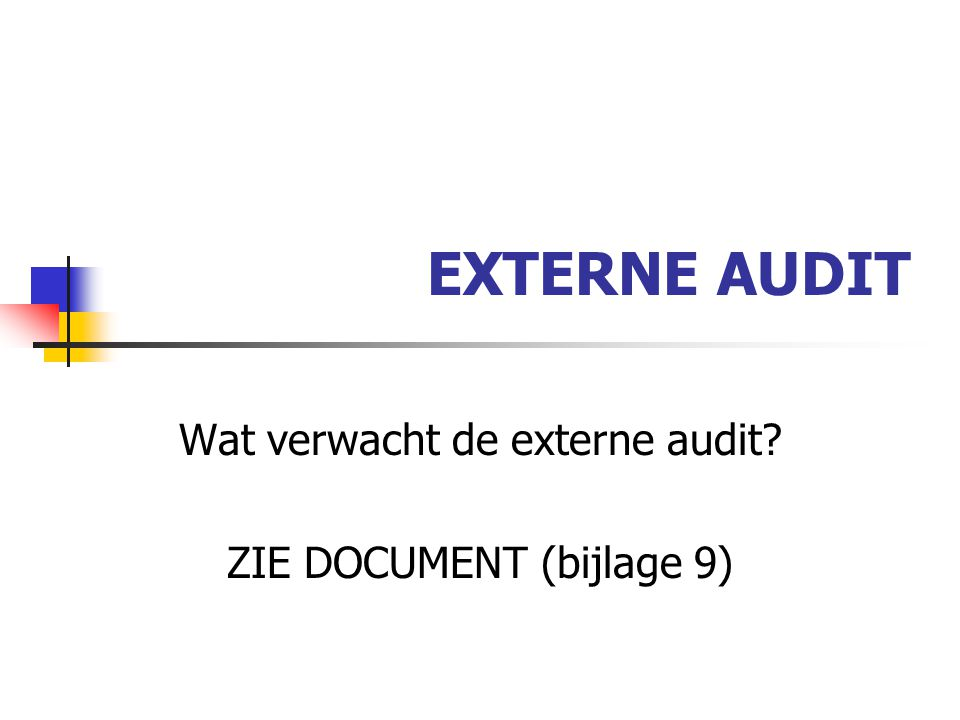 EXTERNE AUDIT Wat verwacht de externe audit? ZIE DOCUMENT (bijlage 9)