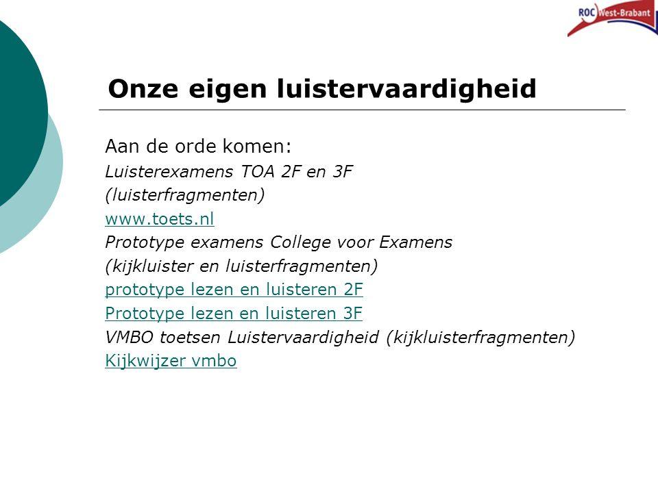 Onze eigen luistervaardigheid Aan de orde komen: Luisterexamens TOA 2F en 3F (luisterfragmenten) www.toets.nl Prototype examens College voor Examens (