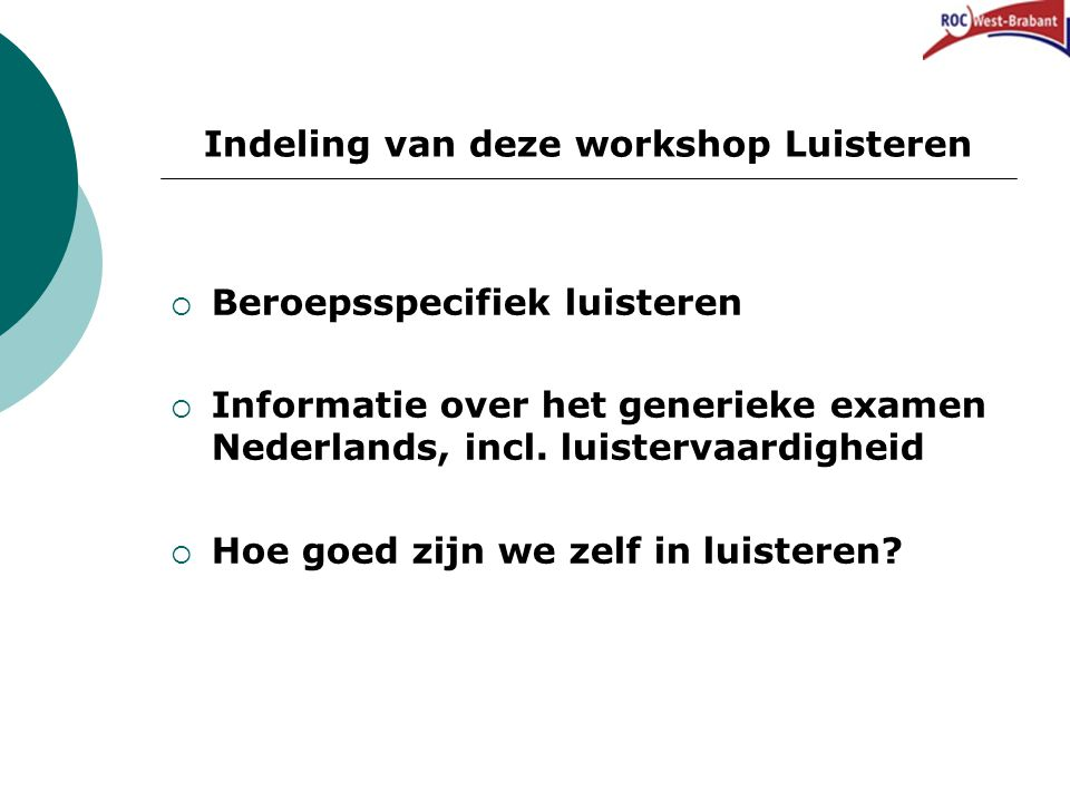 Indeling van deze workshop Luisteren  Beroepsspecifiek luisteren  Informatie over het generieke examen Nederlands, incl. luistervaardigheid  Hoe go