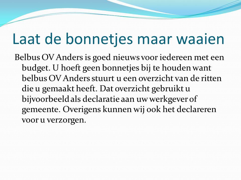 Laat de bonnetjes maar waaien Belbus OV Anders is goed nieuws voor iedereen met een budget.