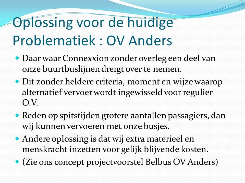 Oplossing voor de huidige Problematiek : OV Anders Daar waar Connexxion zonder overleg een deel van onze buurtbuslijnen dreigt over te nemen.
