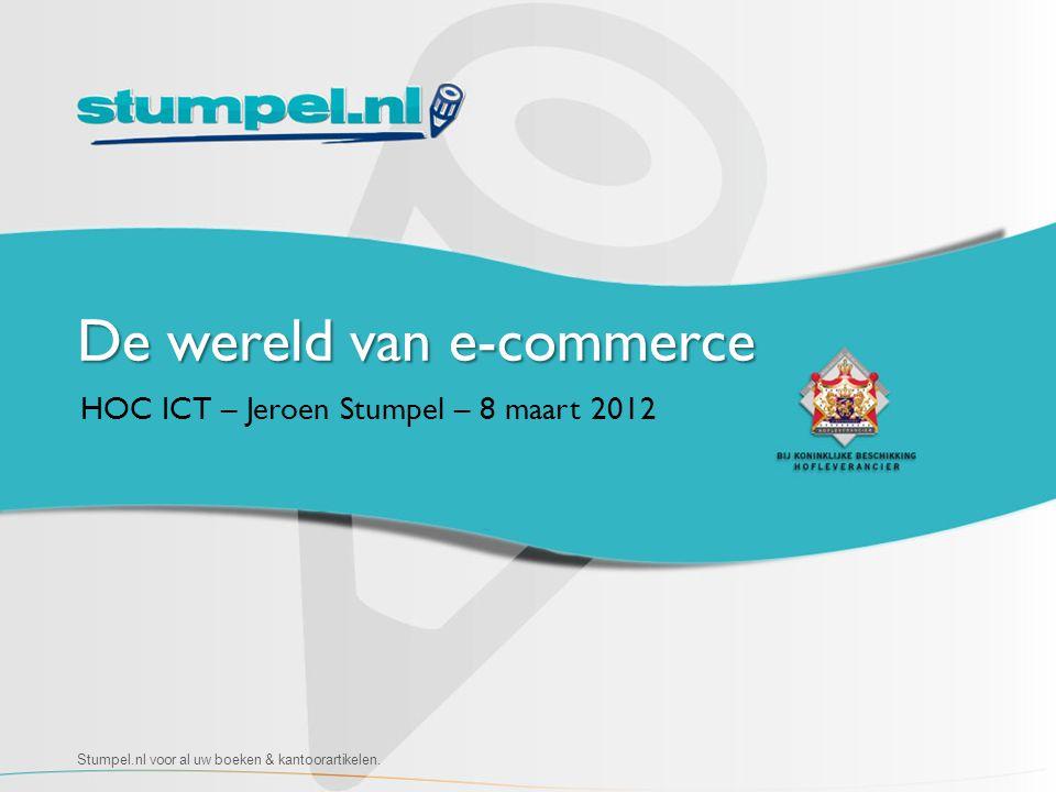 De wereld van e-commerce HOC ICT – Jeroen Stumpel – 8 maart 2012 Stumpel.nl voor al uw boeken & kantoorartikelen.