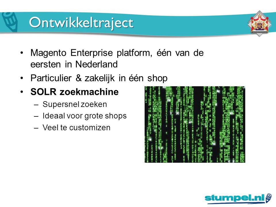 Ontwikkeltraject Magento Enterprise platform, één van de eersten in Nederland Particulier & zakelijk in één shop SOLR zoekmachine –Supersnel zoeken –Ideaal voor grote shops –Veel te customizen