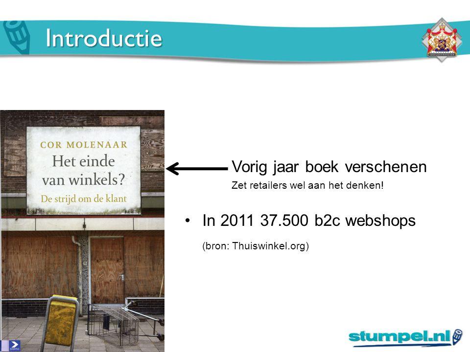 Introductie Vorig jaar boek verschenen Zet retailers wel aan het denken! In 2011 37.500 b2c webshops (bron: Thuiswinkel.org)