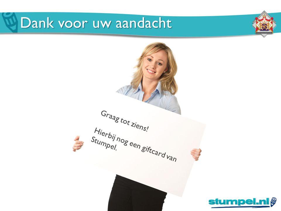 Dank voor uw aandacht Graag tot ziens! Hierbij nog een giftcard van Stumpel.