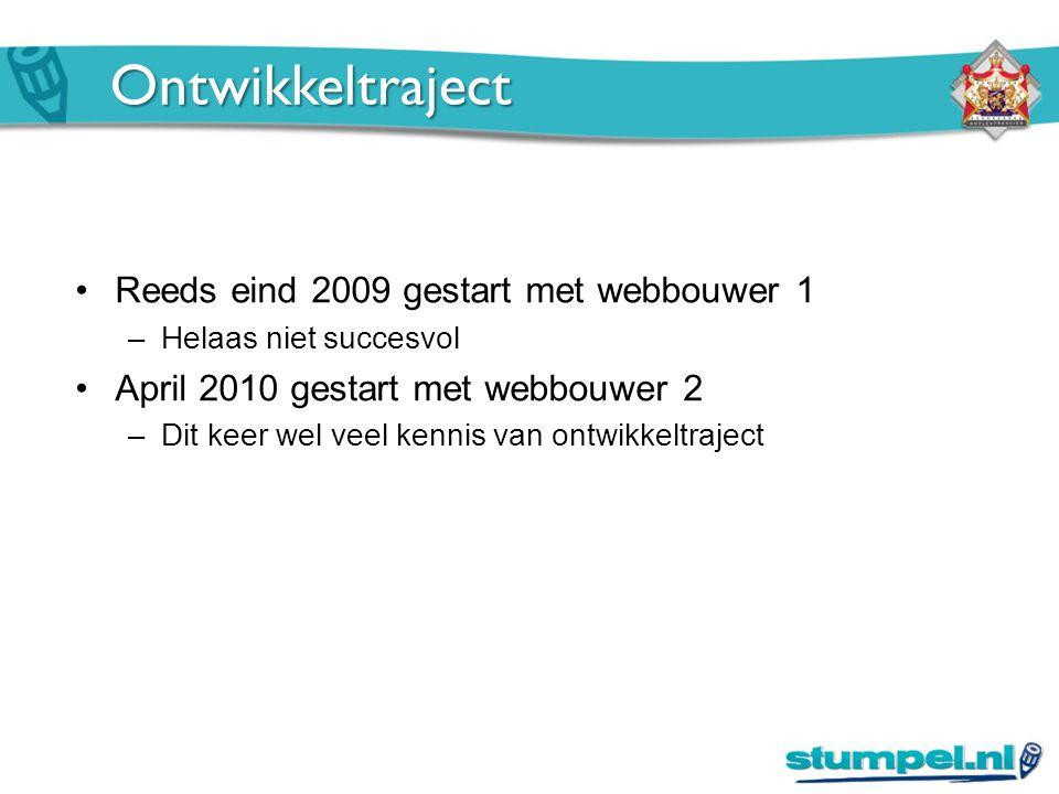 Ontwikkeltraject Reeds eind 2009 gestart met webbouwer 1 –Helaas niet succesvol April 2010 gestart met webbouwer 2 –Dit keer wel veel kennis van ontwi