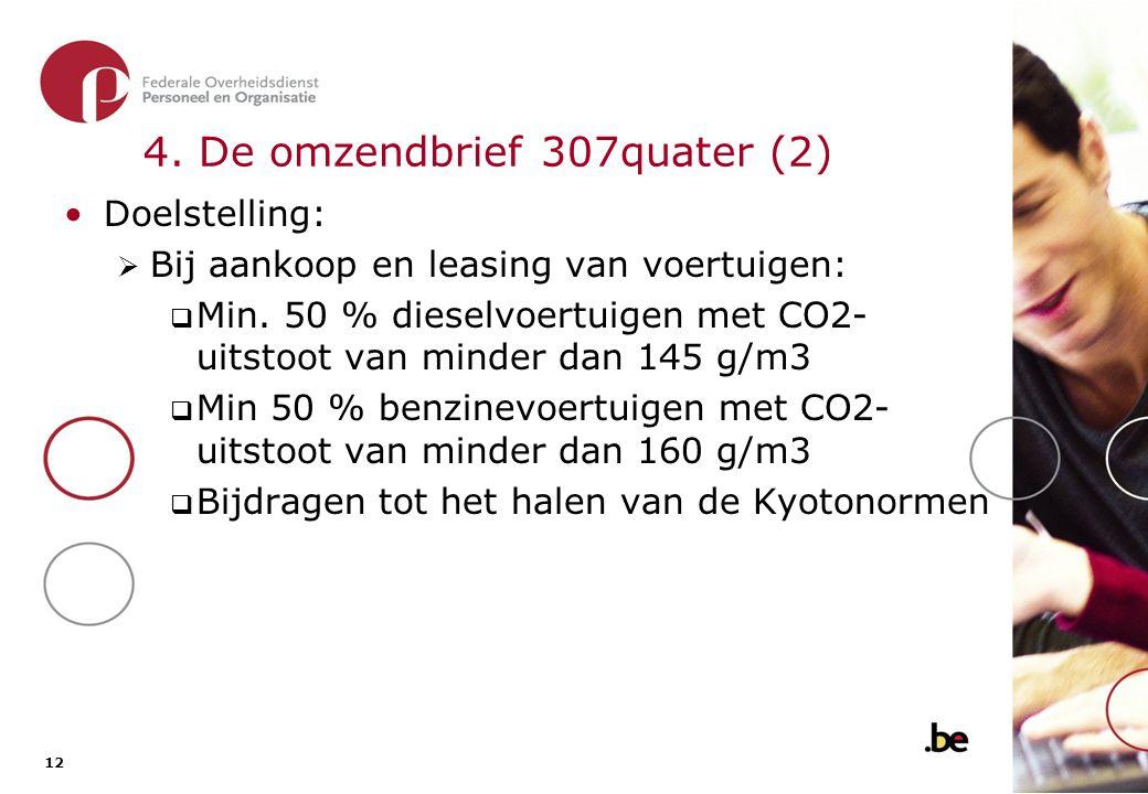 12 4.De omzendbrief 307quater (2) Doelstelling:  Bij aankoop en leasing van voertuigen:  Min.