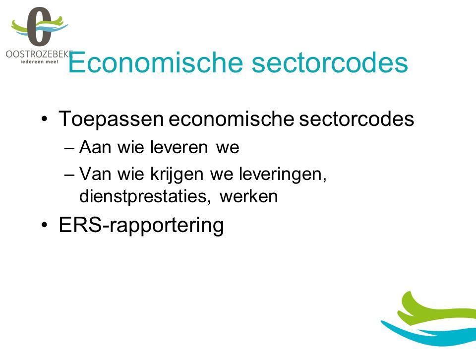 Economische sectorcodes Toepassen economische sectorcodes –Aan wie leveren we –Van wie krijgen we leveringen, dienstprestaties, werken ERS-rapportering