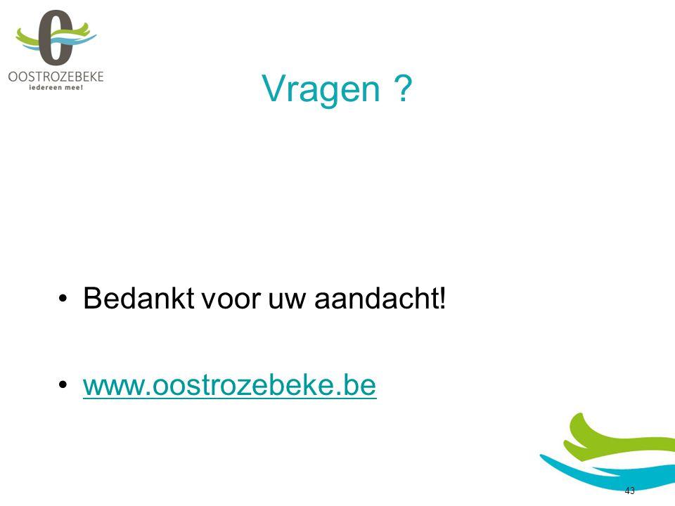 43 Vragen ? Bedankt voor uw aandacht! www.oostrozebeke.be