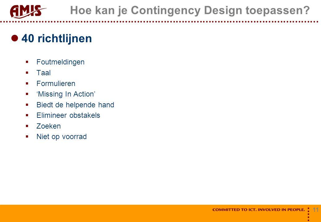 11 Hoe kan je Contingency Design toepassen? 40 richtlijnen  Foutmeldingen  Taal  Formulieren  'Missing In Action'  Biedt de helpende hand  Elimi