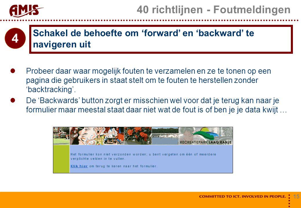 15 40 richtlijnen - Foutmeldingen Probeer daar waar mogelijk fouten te verzamelen en ze te tonen op een pagina die gebruikers in staat stelt om te fou