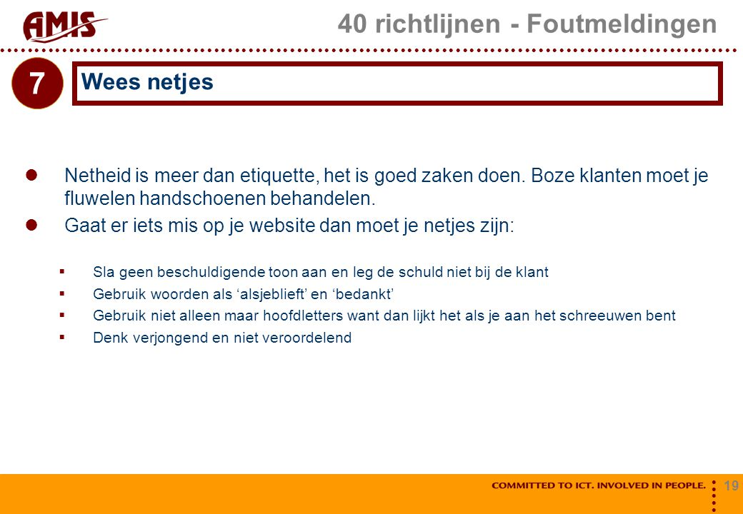 19 40 richtlijnen - Foutmeldingen Netheid is meer dan etiquette, het is goed zaken doen. Boze klanten moet je fluwelen handschoenen behandelen. Gaat e