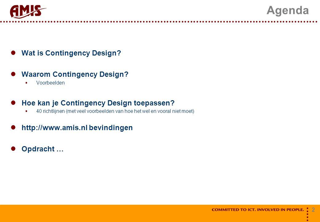 2 Agenda Wat is Contingency Design? Waarom Contingency Design?  Voorbeelden Hoe kan je Contingency Design toepassen?  40 richtlijnen (met veel voorb