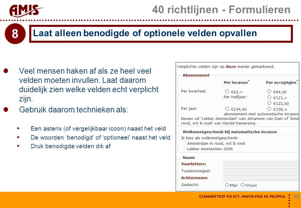 20 40 richtlijnen - Formulieren Veel mensen haken af als ze heel veel velden moeten invullen. Laat daarom duidelijk zien welke velden echt verplicht z
