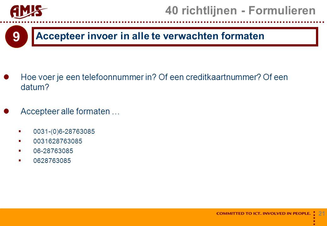 21 40 richtlijnen - Formulieren Hoe voer je een telefoonnummer in? Of een creditkaartnummer? Of een datum? Accepteer alle formaten …  0031-(0)6-28763