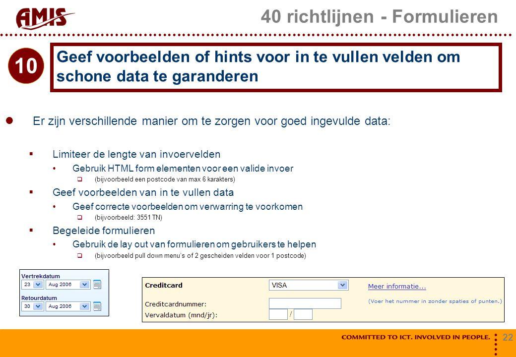 22 40 richtlijnen - Formulieren Er zijn verschillende manier om te zorgen voor goed ingevulde data:  Limiteer de lengte van invoervelden Gebruik HTML