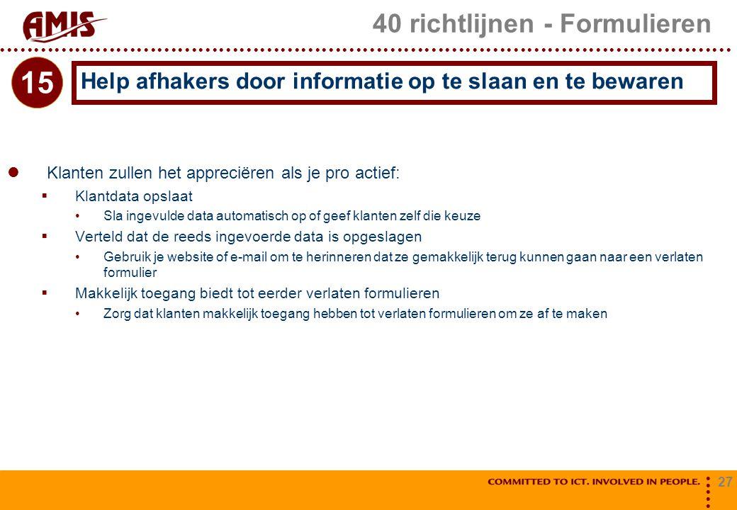 27 40 richtlijnen - Formulieren Klanten zullen het appreciëren als je pro actief:  Klantdata opslaat Sla ingevulde data automatisch op of geef klante