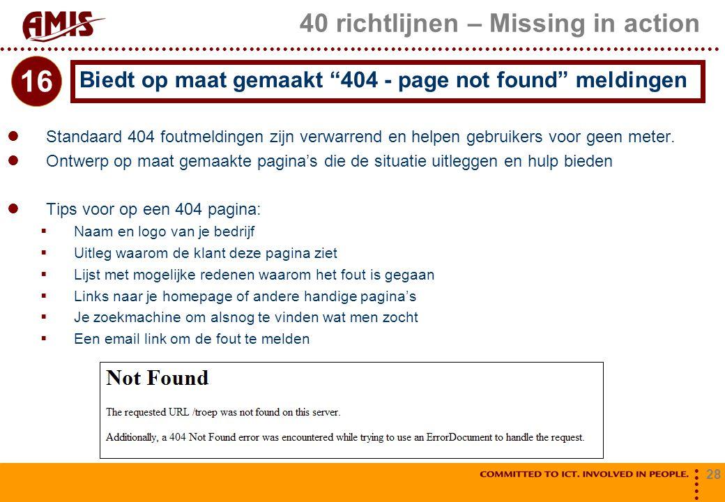 28 40 richtlijnen – Missing in action Standaard 404 foutmeldingen zijn verwarrend en helpen gebruikers voor geen meter. Ontwerp op maat gemaakte pagin