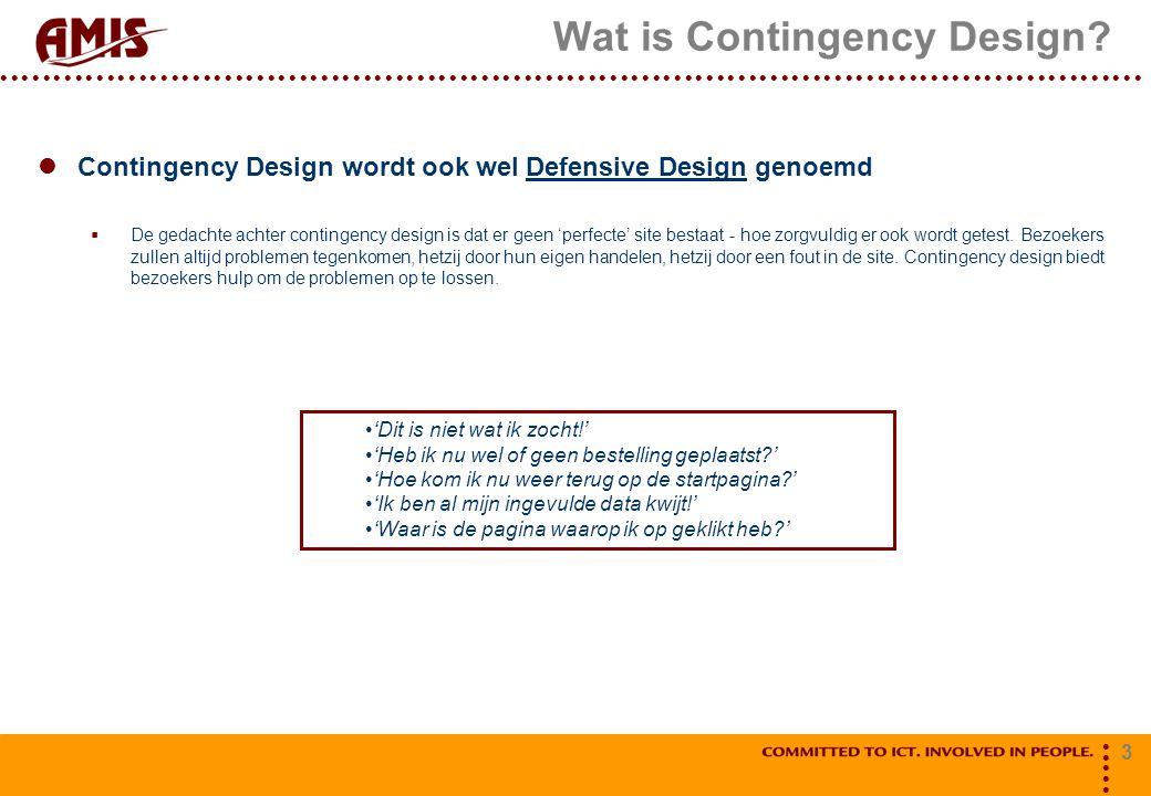 3 Wat is Contingency Design? Contingency Design wordt ook wel Defensive Design genoemd  De gedachte achter contingency design is dat er geen 'perfect