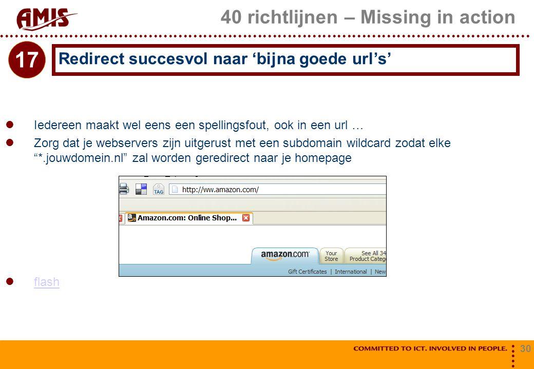 30 40 richtlijnen – Missing in action Iedereen maakt wel eens een spellingsfout, ook in een url … Zorg dat je webservers zijn uitgerust met een subdom