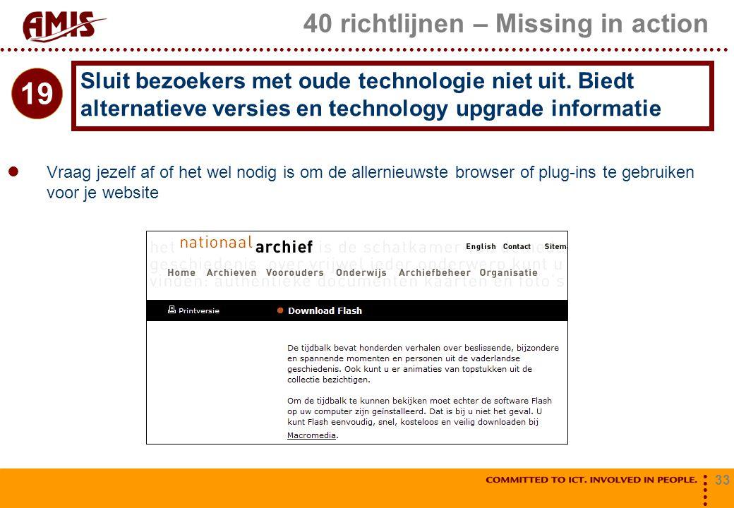 33 40 richtlijnen – Missing in action Vraag jezelf af of het wel nodig is om de allernieuwste browser of plug-ins te gebruiken voor je website Sluit b