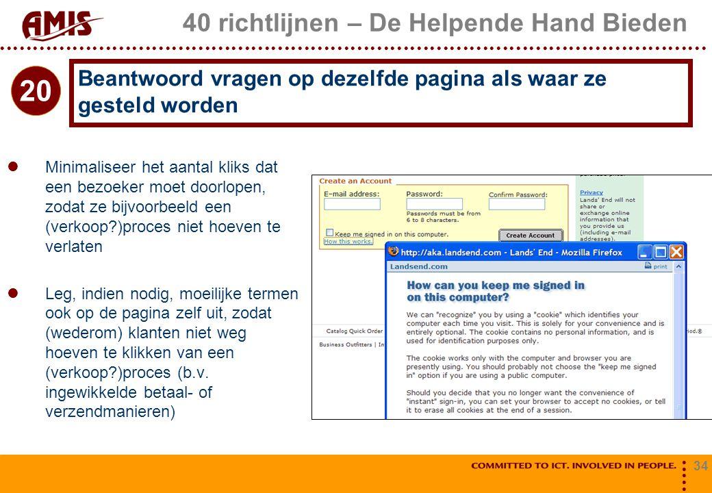 34 40 richtlijnen – De Helpende Hand Bieden Minimaliseer het aantal kliks dat een bezoeker moet doorlopen, zodat ze bijvoorbeeld een (verkoop?)proces