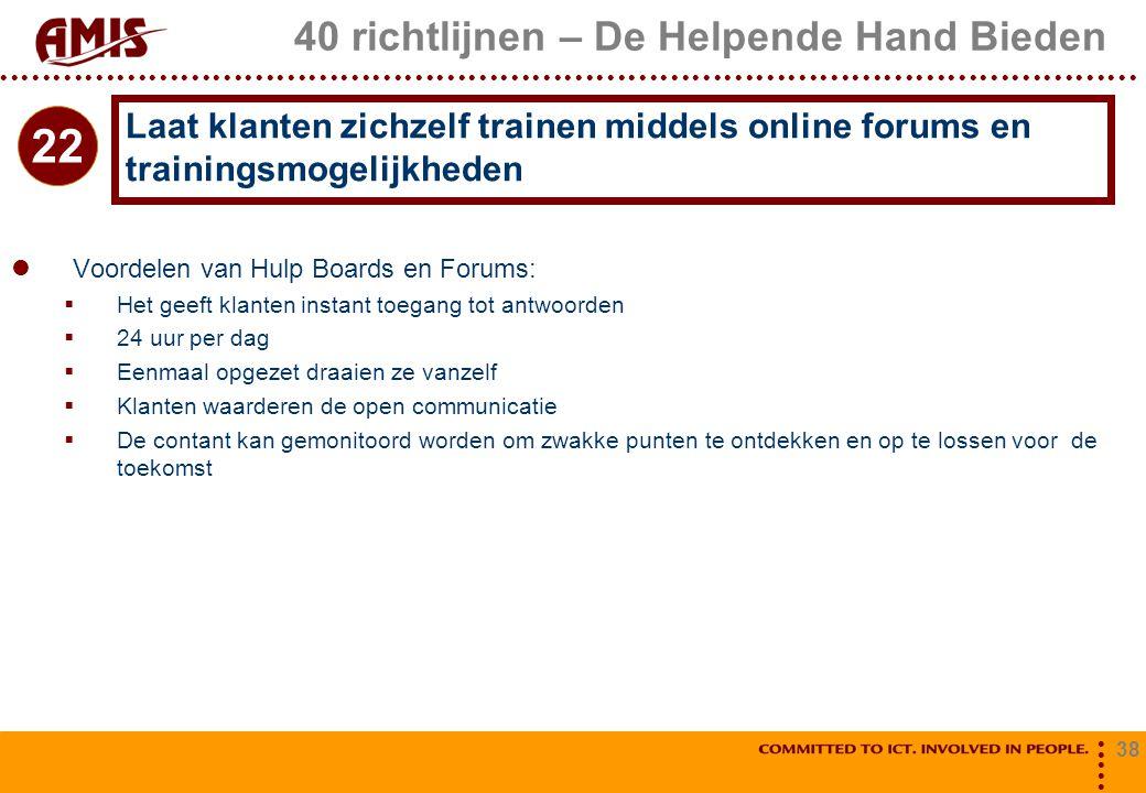 38 40 richtlijnen – De Helpende Hand Bieden Voordelen van Hulp Boards en Forums:  Het geeft klanten instant toegang tot antwoorden  24 uur per dag 