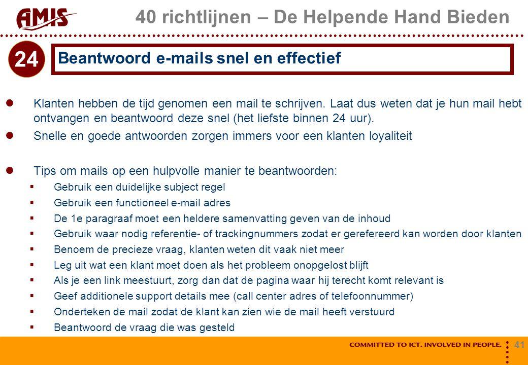 41 40 richtlijnen – De Helpende Hand Bieden Klanten hebben de tijd genomen een mail te schrijven. Laat dus weten dat je hun mail hebt ontvangen en bea