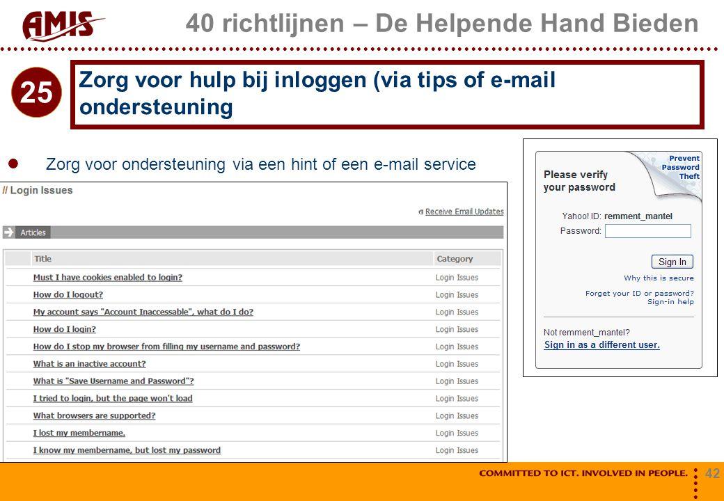 42 40 richtlijnen – De Helpende Hand Bieden Zorg voor ondersteuning via een hint of een e-mail service Zorg voor hulp bij inloggen (via tips of e-mail