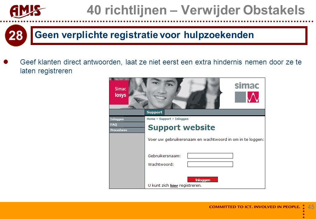 45 40 richtlijnen – Verwijder Obstakels Geef klanten direct antwoorden, laat ze niet eerst een extra hindernis nemen door ze te laten registreren Geen