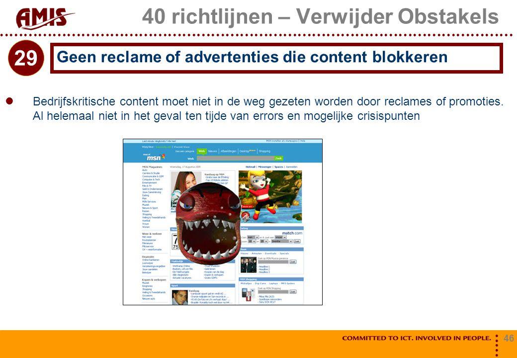 46 40 richtlijnen – Verwijder Obstakels Bedrijfskritische content moet niet in de weg gezeten worden door reclames of promoties. Al helemaal niet in h