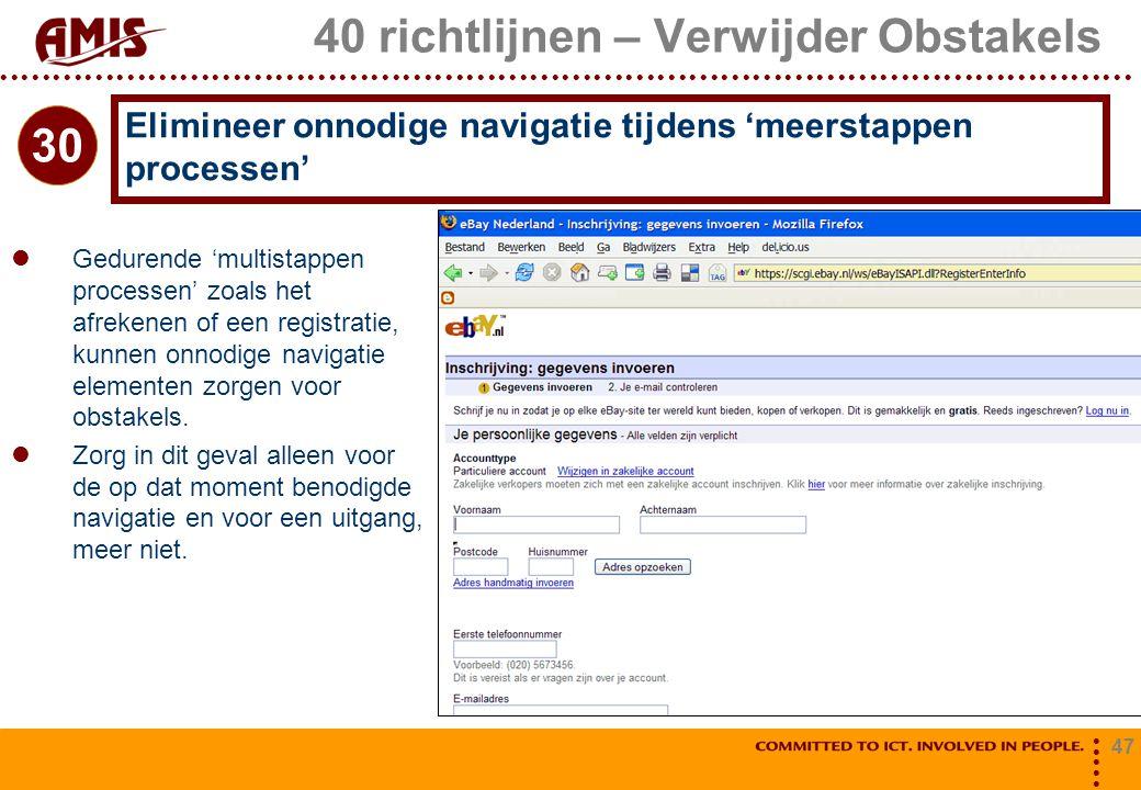 47 40 richtlijnen – Verwijder Obstakels Gedurende 'multistappen processen' zoals het afrekenen of een registratie, kunnen onnodige navigatie elementen