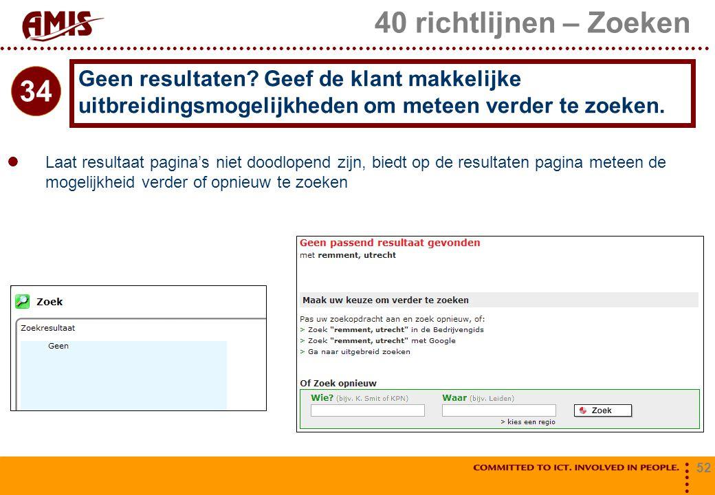 52 40 richtlijnen – Zoeken Laat resultaat pagina's niet doodlopend zijn, biedt op de resultaten pagina meteen de mogelijkheid verder of opnieuw te zoe