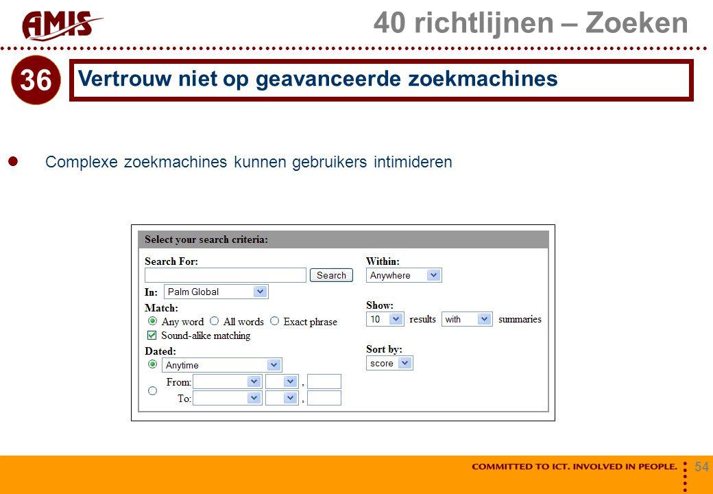 54 40 richtlijnen – Zoeken Complexe zoekmachines kunnen gebruikers intimideren Vertrouw niet op geavanceerde zoekmachines 36