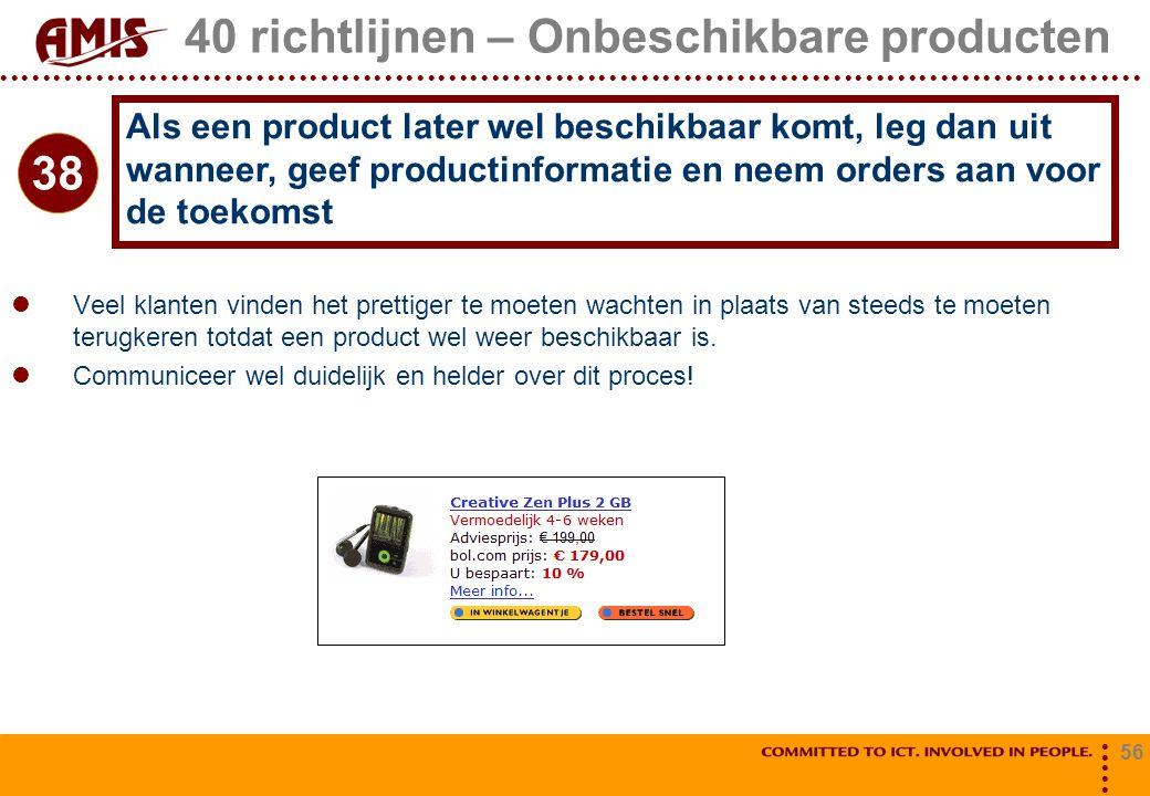 56 40 richtlijnen – Onbeschikbare producten Veel klanten vinden het prettiger te moeten wachten in plaats van steeds te moeten terugkeren totdat een p